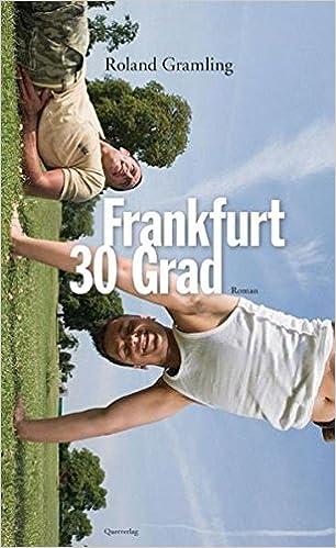 Roland Gramling: Frankfurt 30 Grad; Gay-Texte alphabetisch nach Titeln