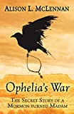 Image of Ophelia's War: The Secret Story of a Mormon Turned Madam (Rubies of Ruin)