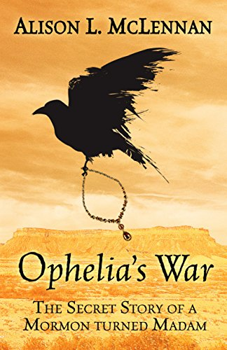 Ophelia's War: The Secret Story of a Mormon Turned Madam (Rubies of Ruin)