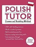 Polish Tutor: Grammar and Vocabulary Workbook (Learn Polish with Teach Yourself): Advanced beginner to upper intermediate course (Language Tutors)
