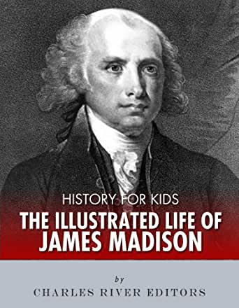 History For Kids The Illustrated Life Of James Madison