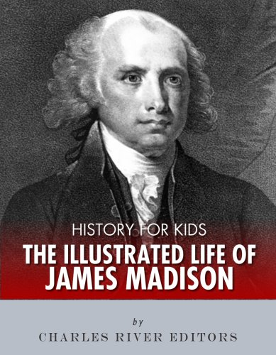 History for Kids: The Illustrated Life of James Madison