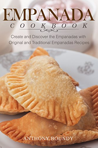 Empanada Cookbook: Create and Discover the Empanadas with Original and Traditional Empanadas Recipes by [Boundy, Anthony]