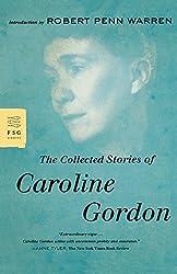 The Collected Stories of Caroline Gordon (FSG Classics)