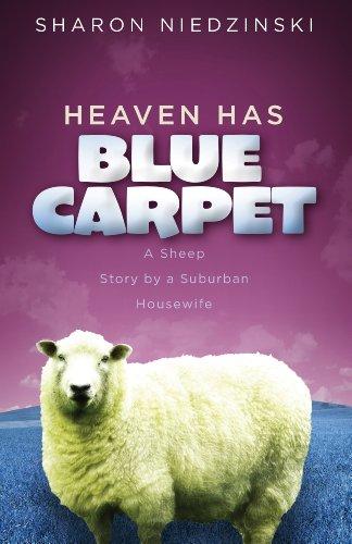 Heaven Has Blue Carpet: A Sheep Story by a Suburban (Sharon Sheep)
