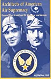 Architects of American Air Supremacy - Gen Hap Arnold and Dr. Theodore Von Karman, Dik Daso, 1478393513