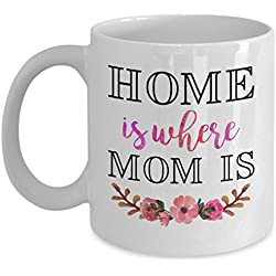 Cute Mother's Day Mug - Home Is Where Mom Is Coffee & Teacup - 11oz Ceramic Cup - Great Unique Gift Idea For Grandmothers, Mother, Siblings or Friends