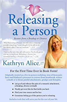 Releasing a Person: Fast Recovery from Heartbreak, a Breakup or Divorce (Love Attraction #1) (Love Attraction Series) by [Alice, Kathryn]