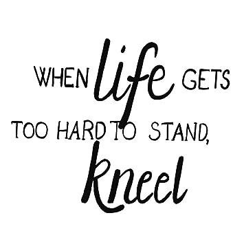 Amazoncom Zssz When Life Gets Too Hard To Stand Kneel Vinyl