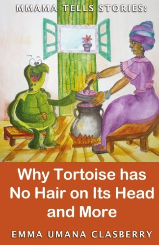 Mmama Tells Stories: Why Tortoise Has No Hair on its Head and More