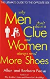 By Barbara Pease Why Men Don't Have a Clue and Women Always Need More Shoes: The Ultimate Guide to the Opposite Sex (1st First Edition) [Paperback]