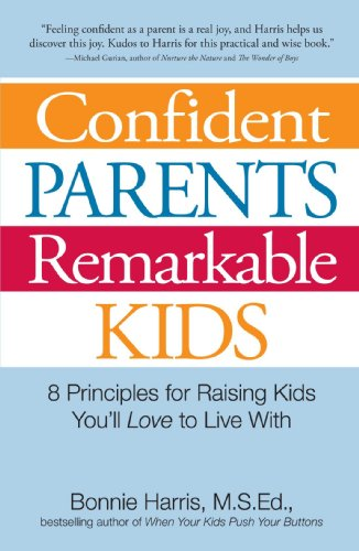 Confident Parents, Remarkable Kids: 8 Principles for Raising Kids Youll Love to Live With