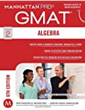 GMAT Algebra Strategy Guide (Manhattan Prep GMAT Strategy Guides)