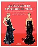 Les plus grands créateurs de mode: De Coco Chanel à Jean-Paul Gaultier.
