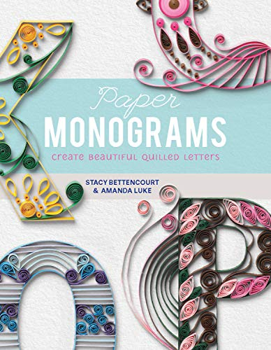 Paper Monograms: Create Beautiful Quilled - Filigree Monogram