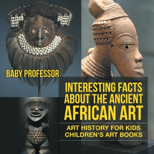Interesting Facts About The Ancient African Art - Art History for Kids | Children's Art Books