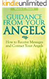 Guidance From Your Angels: How to Receive Messages and Contact Your Angels