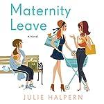 Maternity Leave: A Novel   Julie Halpern