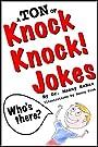 A TON of Knock Knock Jokes: Funny Jokes for Kids: Knock Knock Jokes