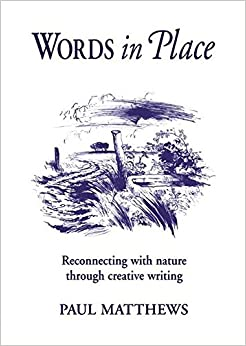 Words in Place: Reconnecting with Nature through Creative Writing (Steiner/ Waldorf Learning Resources)