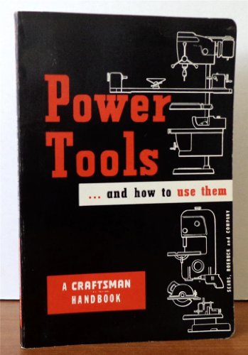Power Tools ... and How To Use Them (A Craftsman Handbook, Catalog No. 9-2912)