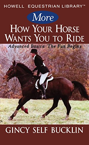 More How Your Horse Wants You to Ride: Advanced Basics: The Fun Begins (Howell Equestrian Library)
