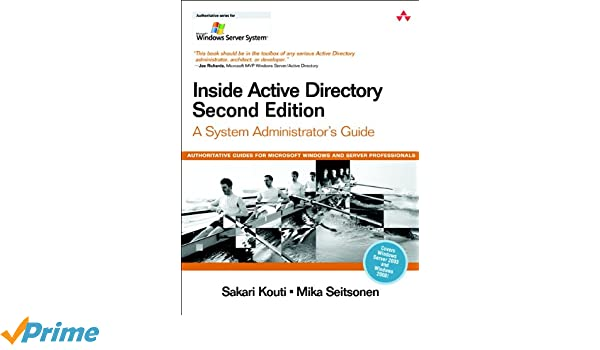 Inside Active Directory: A System Administrators Guide: System Admin Guide MICROSOFT WINDOWS SERVER SYSTEM SERIES: Amazon.es: Sakari Kouti, Mika Seitsonen: ...