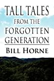 Tall Tales from the Forgotten Generation, Bill Horne, 1462651887