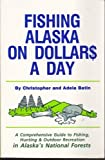 Fishing Alaska on Dollars a Day: A Comprehensive Guide to Fishing,Hunting, and Outdoor Recreation in Alaska s National Forests