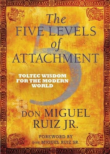 Read Online The Five Levels of Attachment: Toltec Wisdom for the Modern World ebook