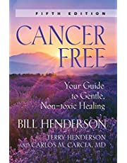 Cancer-Free: Your Guide to Gentle, Non-Toxic Healing [Fifth Edition]