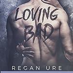 Loving Bad (Volume 1) | Regan Ure