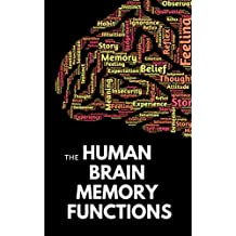 The Human Brain Memory Functions: What it is? How it works? And how it can go wrong?