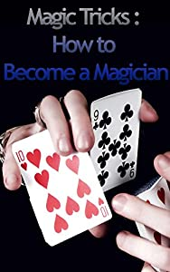 Magic Tricks : How to Become a Magician