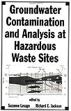 Groundwater Contamination and Analysis at Hazardous Waste Sites, Suzanne Lesage, 082478720X