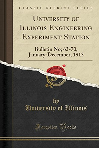 Engineering Experiment Station - University of Illinois Engineering Experiment Station: Bulletin No; 63-70, January-December, 1913 (Classic Reprint)