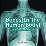 img - for Bones In The Human Body! Anatomy Book for Kids book / textbook / text book