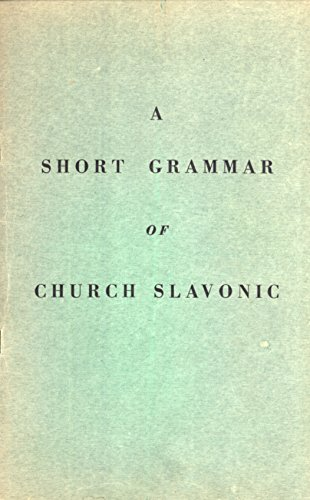 A Short Grammar of Church Slavonic. Adapted from the Russian Text of A. Preobrazhensky