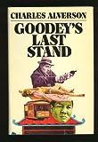 Goodey's Last Stand, Charles E. Alverson, 0395206723