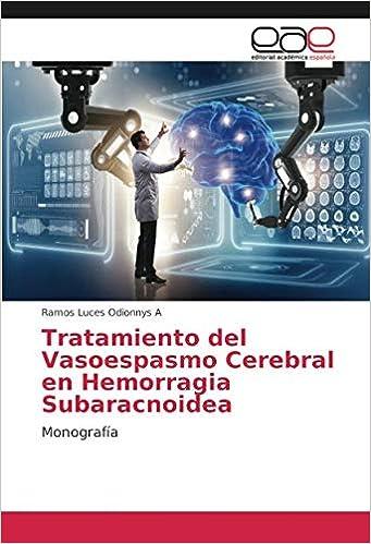 Tratamiento del Vasoespasmo Cerebral en Hemorragia Subaracnoidea: Monografía (Spanish Edition): Ramos Luces Odionnys A: 9783659057830: Amazon.com: Books