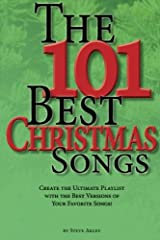 The 101 Best Christmas Songs: Create the Ultimate Playlist with the Best Versions of your Favorite Songs! Paperback