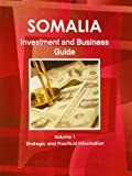 Somalia Investment and Business Guide, IBP USA, 1438768761