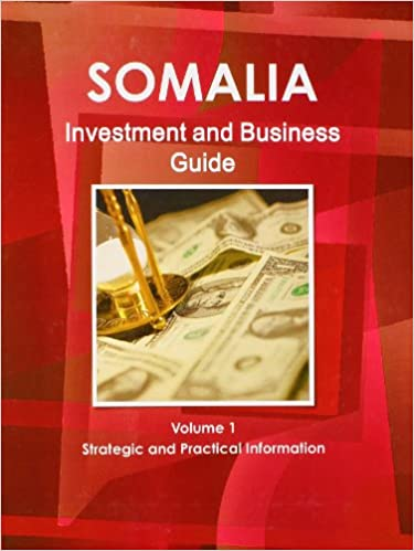 Somalia Investment and Business Guide: Strategic and Practical Information