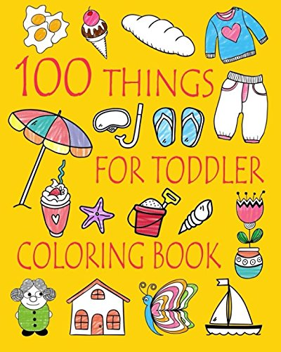 100 Things For Toddler Coloring Book: Easy and Big Coloring Books for Toddlers: Kids Ages  2-4, 4-8, Boys, Girls, Fun Early Learning (Volume 2) (Best Friend Coloring Sheets)