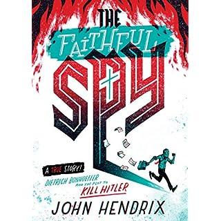 The Faithful Spy: Dietrich Bonhoeffer and the Plot to Kill Hitler