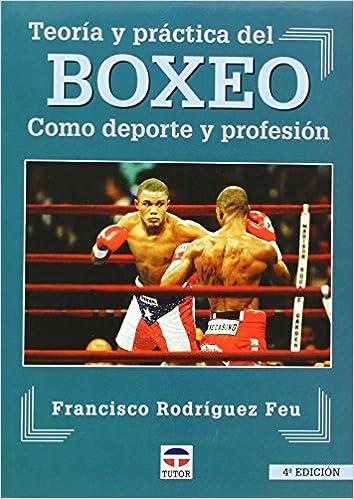 Boxeo: Teoria y practica del boxeo como deporte y profesion: Amazon.es: Rodríguez Feu, Francisco: Libros