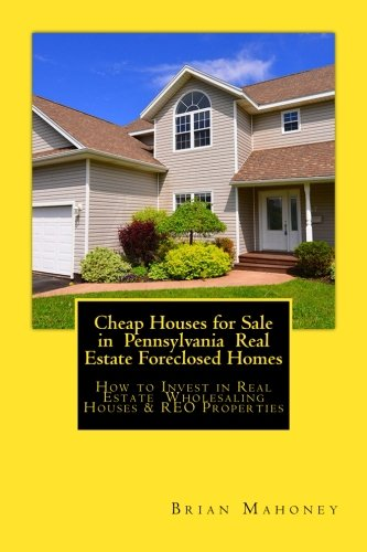 (Cheap Houses for Sale in  Pennsylvania  Real Estate Foreclosed Homes: How to Invest in Real Estate  Wholesaling Houses & REO Properties)