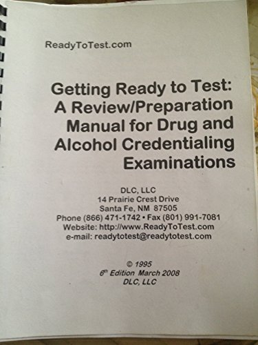 Getting Ready to Test: A Review/Preparation Manual for Drug and Alcohol Credentialing Examinations 7th Edition/2012