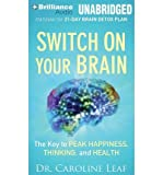 [ SWITCH ON YOUR BRAIN: THE KEY TO PEAK HAPPINESS, THINKING, AND HEALTH ] By Leaf, Caroline ( Author) 2013 [ Compact Disc ]