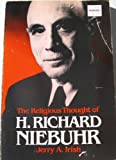 The Religious Thought of H. Richard Niebuhr, Jerry A. Irish, 0804206805
